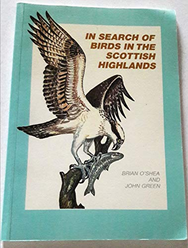 In Search of Birds in the Scottish: O'Shea, Brian; Green,
