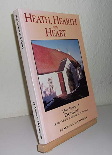 9780951392201: Heath, hearth and heart: The story of Dunboe & the meeting house at Articlave