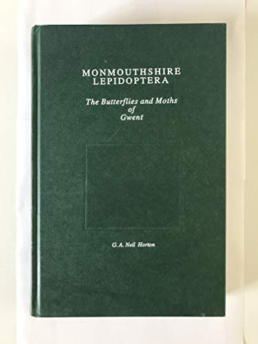 Monmouthshire Lepidoptera: Butterflies and Moths of Gwent: G.A.Neil Horton