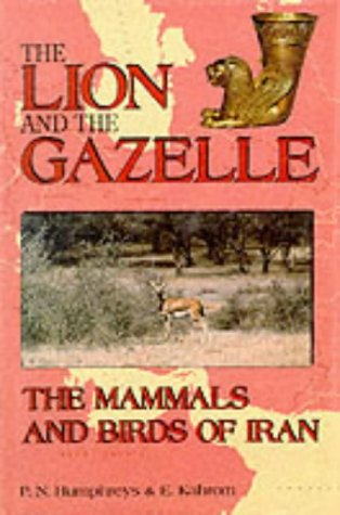9780951397763: The Lion and the Gazelle: The Mammals and Birds of Iran