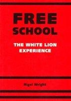9780951399712: Free School: White Lion Experience