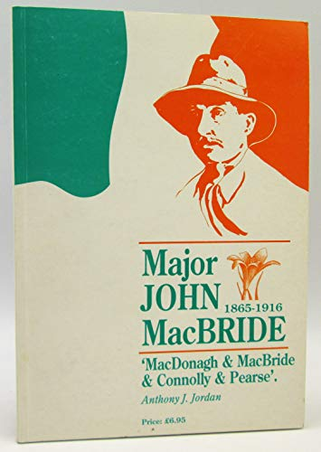 Major John MacBride, 1865-1916: MacDonagh, and MacBride, and Connolly, and Pearse (0951414828) by Anthony J Jordan