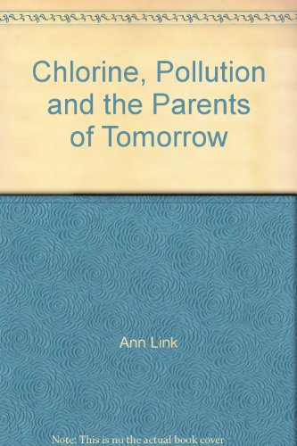 Chlorine, Pollution and the Parents of Tomorrow.: Ann Link.