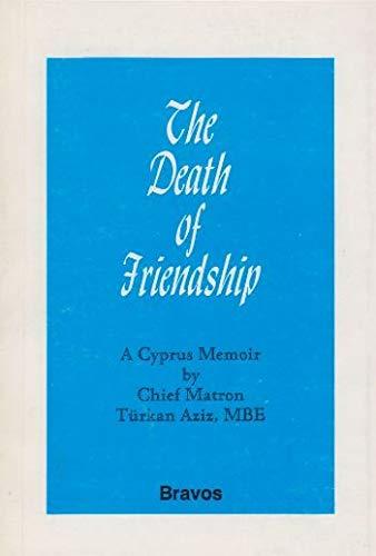 9780951446430: The death of friendship: A Cyprus memoir (A Charles Bravos modern history)