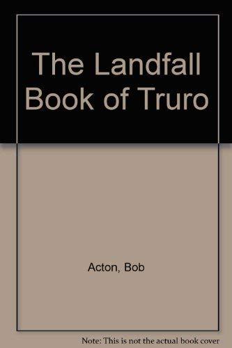 The Landfall Book of TRURO: Street Maps,: Bob Acton