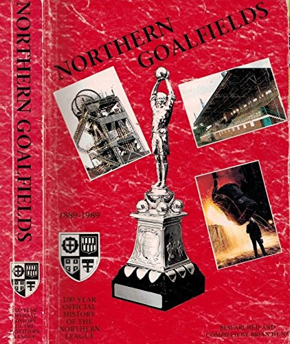9780951459713: Northern Goalfields. Official Centenary History of the Northern League 1889-1989