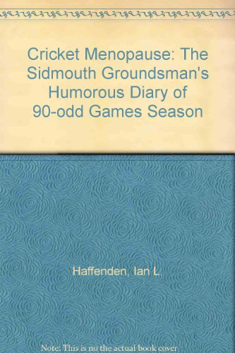 9780951465004: Cricket Menopause: The Sidmouth Groundsman's Humorous Diary of 90-odd Games Season
