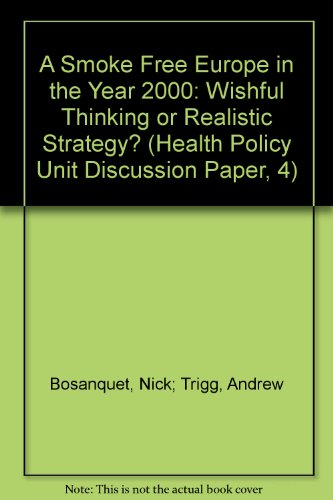 A Smoke Free Europe in the Year 2000: Wishful Thinking or Realistic Strategy? (Health Policy Unit ...