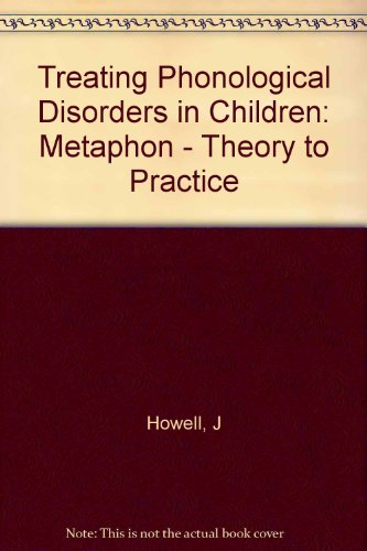 Treating Phonological Disorders in Children: Metaphon - Theory to Practice (Far communication disorders series) (0951472828) by Janet Howell; Elizabeth Dean
