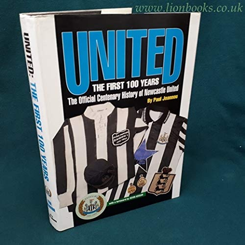 9780951486245: United - The First 100 Years: Official Centenary History of Newcastle United