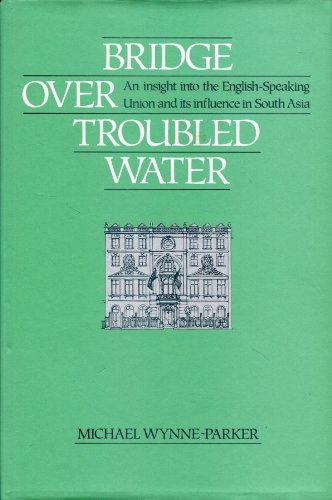 9780951493700: Bridge Over Troubled Water: Insight into the English-speaking Union and Its Influence in South Asia