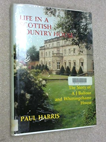 Life in a Scottish Country House: Story of A.J.Balfour and Whittingehame House: Harris, Paul