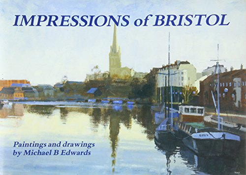 Impressions Of Bristol: Paintings And Drawings By Michael B Edwards (FINE COPY OF SCARCE FIRST ED...