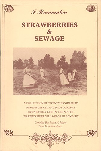 9780951511602: I Remember Strawberries and Sewage - Local History, North Wa: A Collection of Twenty Biographies, Reminiscences and Photographs of Everyday Life in Fillongley