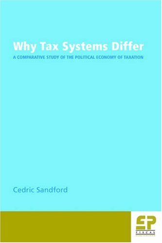 9780951515785: Why Tax Systems Differ: A Comparative Study of the Political Economy of Taxation