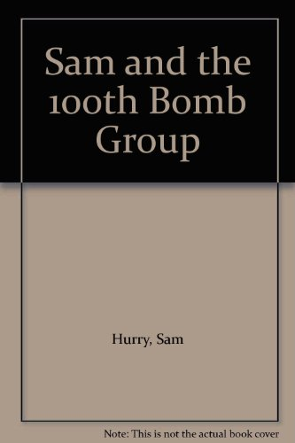9780951515914: Sam and the 100th Bomb Group
