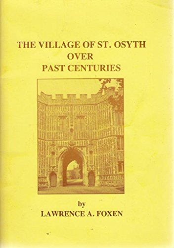 The Village of St. Osyth over Past Centuries.: Lawrence A. Foxen.