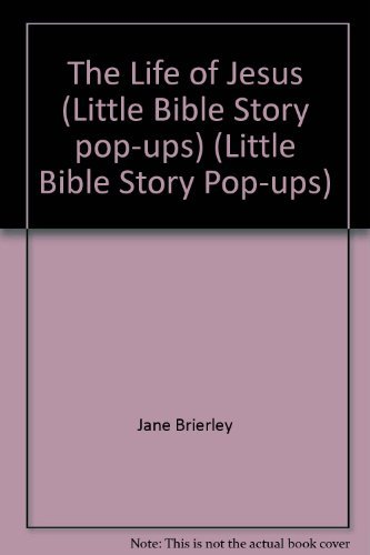 The Life of Jesus (Little Bible Story: Jane Brierley