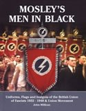 9780951525326: Mosley's Men in Black: Uniforms, Flags and Insignia of the British Union of Fascists 1932-1940 & Union Movement