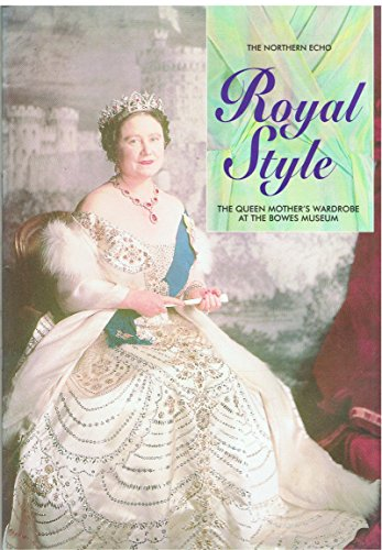 Royal Style: Queen Mother's Wardrobe at the Bowes Museum: Hashagen, Joanna