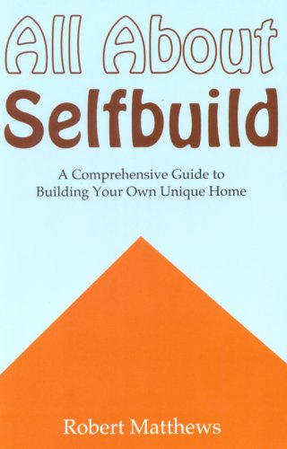 All About Selfbuild: A Comprehensive Guide to Building Your Own Unique Home (0951529528) by Robert Matthews