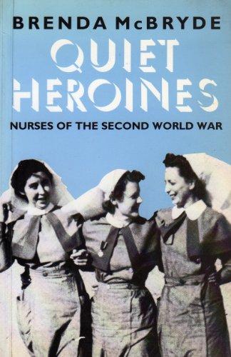 Quiet Heroines: Story of the Nurses of: McBryde, Brenda