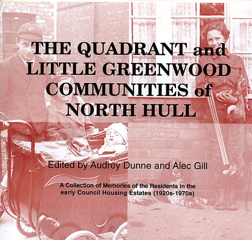 9780951531129: The Quadrant and Little Greenwood Communities of North Hull: a Collection of Memories of the Residents in the Early Council Housing Estates (1920s-1970s)