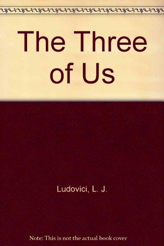 The Three of Us: Ludovici, L. J.