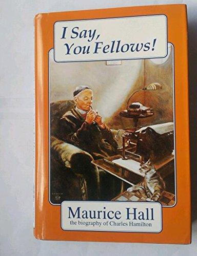I Say, You Fellows! - the Biography: Maurice Hall