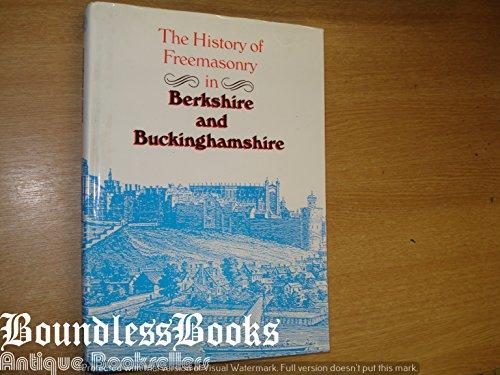 THE HISTORY OF FREEMASONRY IN BERKSHIRE AND BUCKINGHAMSHIRE: Harborne, Leslie R. & White, Robin L.W...