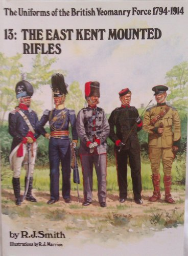9780951571446: Uniforms of the British Yeomanry Force, 1794-1914: East Kent Mounted Rifles v. 13