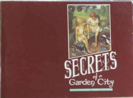 Secrets of a Garden City: Exeter's Gardens in Words and Pictures: Eustace, David; Levine, ...