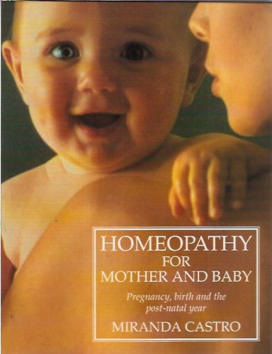 9780951572559: Homeopathy for Mother and Baby: Pregnancy, Birth and the Post Natal Year