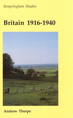 Britain 1916-1940 (Sempringham studies series): Thorpe, Andrew