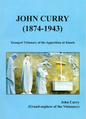 9780951580721: John Curry (1874-1943): The Youngest Visionary of the Apparition at Knock