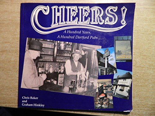 9780951586013: Cheers!: A hundred years, a hundred Dartford pubs