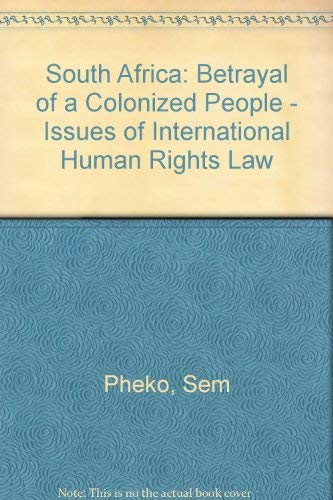 9780951588406: South Africa: Betrayal of a Colonized People - Issues of International Human Rights Law