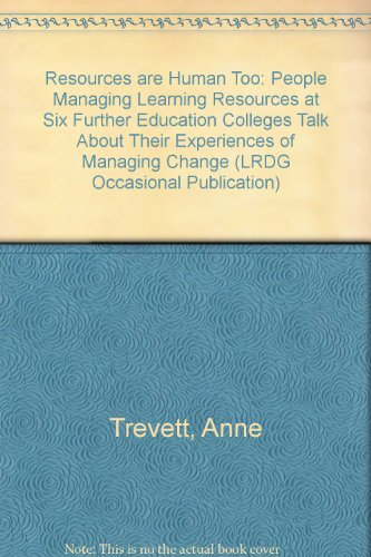 9780951590898: Resources are Human Too: People Managing Learning Resources at Six Further Education Colleges Talk About Their Experiences of Managing Change (LRDG Occasional Publication)