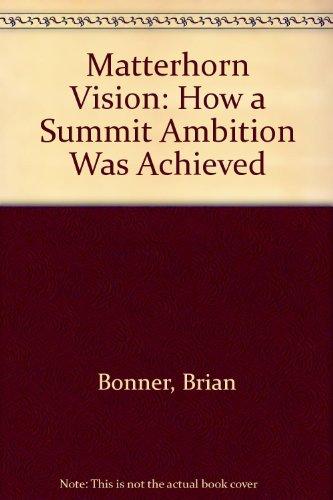 Matterhorn Vision: How a Summit Ambition Was: Bonner, Brian