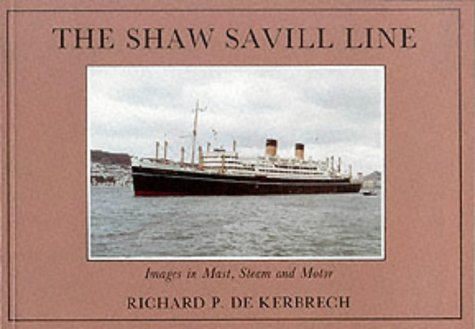 The Shaw Saville Line Images in Mast, Steam and Motor: De Kerbrech, R. P.