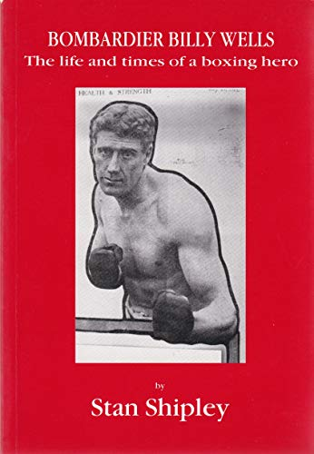 9780951605660: Bombardier Billy Wells: The Life and Times of a Boxing Hero