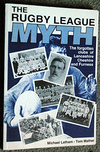 Rugby League Myth: The Forgotten Clubs of Lancashire, Cheshire and Furness (0951609831) by Michael Latham; Tom Mather