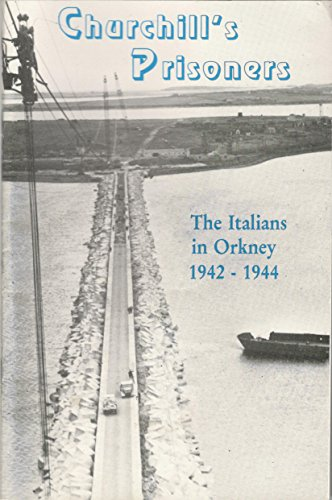 9780951620007: Churchill's Prisoners: Italians in Orkney 1942-1944