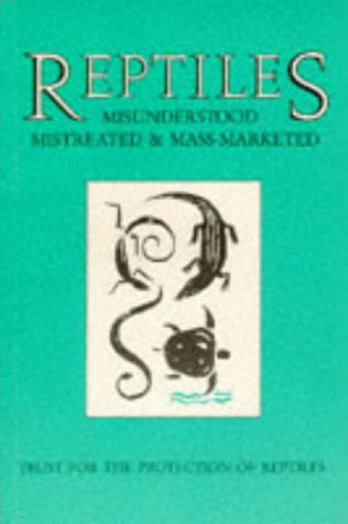 9780951621004: Reptiles: Misunderstood, Mistreated and Mass Marketed