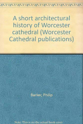 A Short Architectural History of Worcester Cathedral