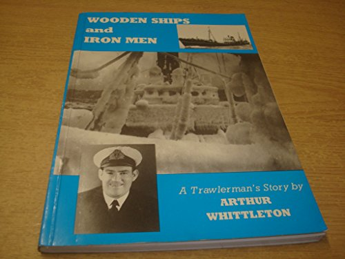 Wooden Ships and Iron Men: A Trawlerman's: Whittleton, Arthur