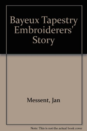 9780951634868: Bayeux Tapestry Embroiderers' Story