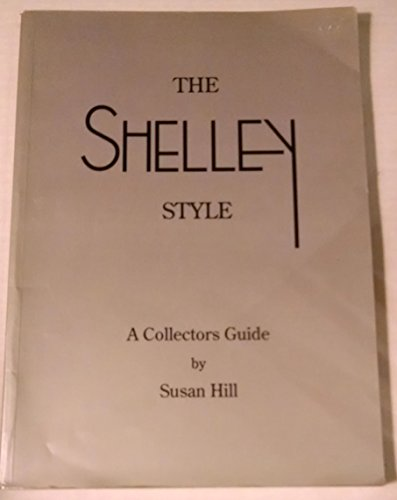 The Shelley Style: A Collectors Guide: Susan Hill