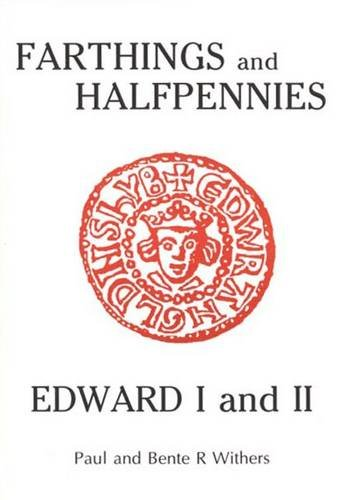 The Farthings and Halfpennies of Edward I: Paul Withers; Bente