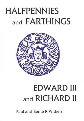 The Halfpennies and Farthings of Edward III: Withers, Paul; Withers,